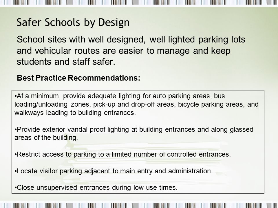 Safer Schools by Design School sites with well designed, well lighted parking lots and vehicular routes are easier to manage and keep students and staff safer.