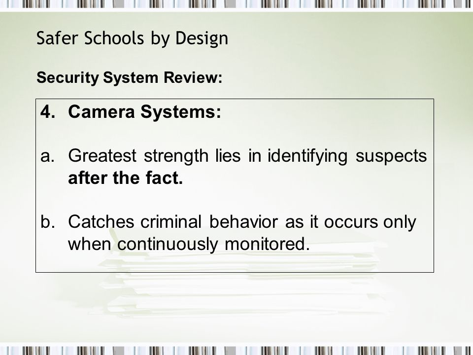 Safer Schools by Design 4.Camera Systems: a.Greatest strength lies in identifying suspects after the fact.
