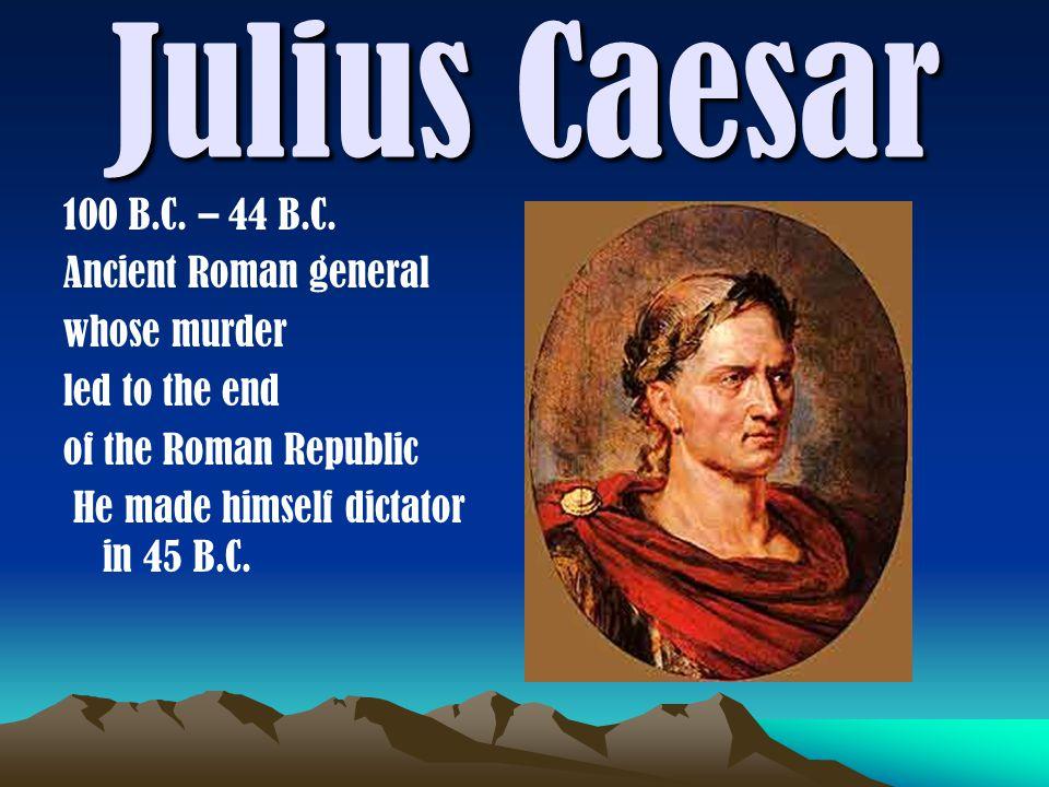 Julius Caesar 100 B.C. – 44 B.C.