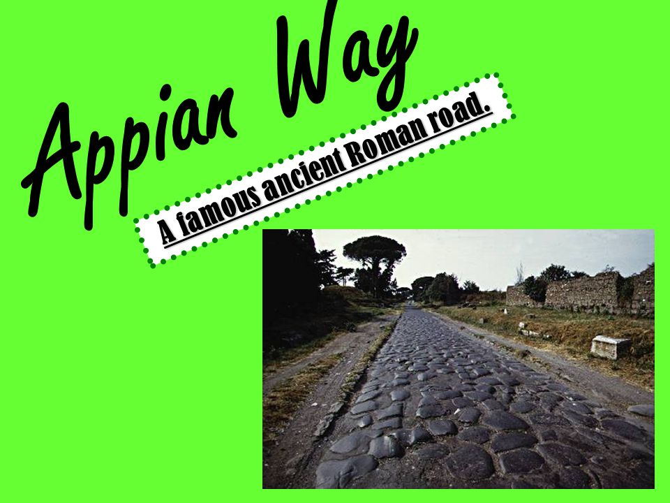 Appian Way A famous ancient Roman road.