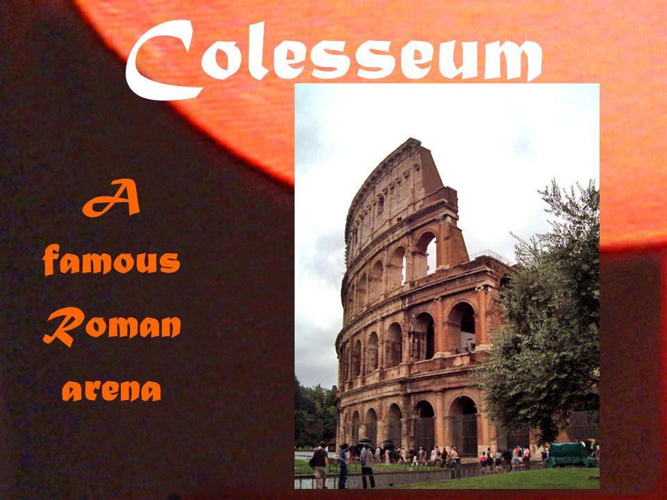Colesseum A famous Roman arena