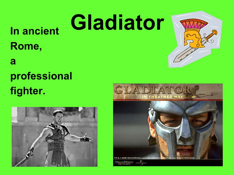 Gladiator In ancient Rome, a professional fighter.