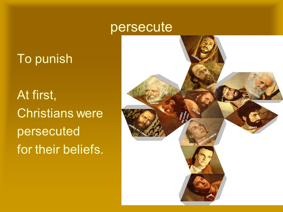 persecute To punish At first, Christians were persecuted for their beliefs.