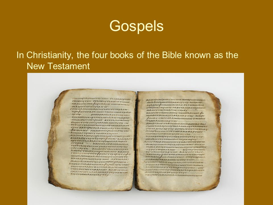 Gospels In Christianity, the four books of the Bible known as the New Testament