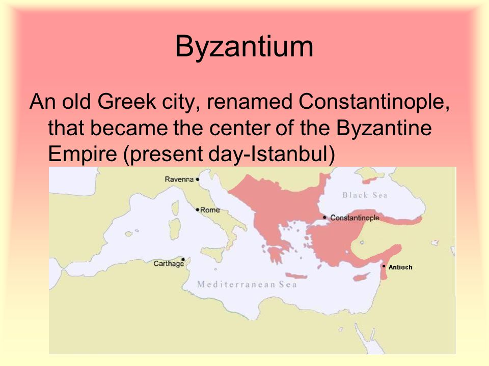 Byzantium An old Greek city, renamed Constantinople, that became the center of the Byzantine Empire (present day-Istanbul)