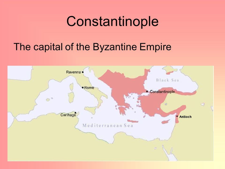 Constantinople The capital of the Byzantine Empire