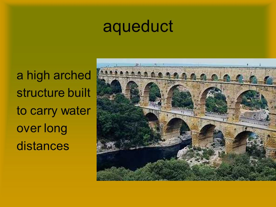 aqueduct a high arched structure built to carry water over long distances