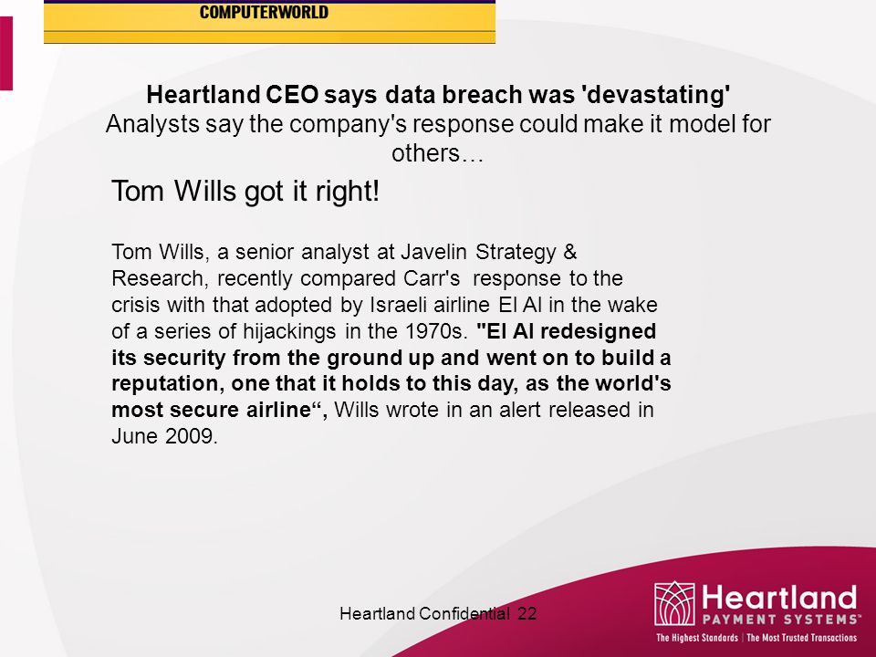 Heartland CEO says data breach was devastating Analysts say the company s response could make it model for others… Tom Wills got it right.