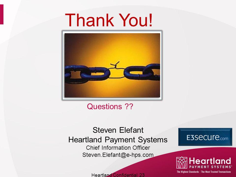 Thank You! Steven Elefant Heartland Payment Systems Chief Information Officer Steven.Elefant@e-hps.com Heartland Confidential 23 Questions ??