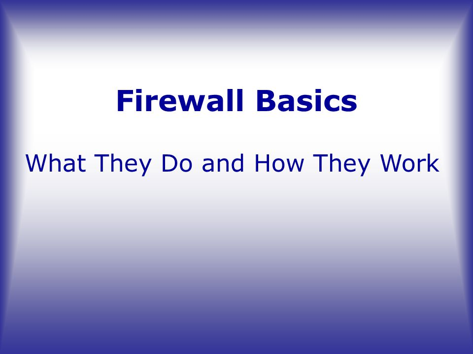 Firewall Basics What They Do and How They Work