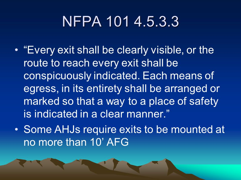NFPA 101 4.5.3.3 Every exit shall be clearly visible, or the route to reach every exit shall be conspicuously indicated.