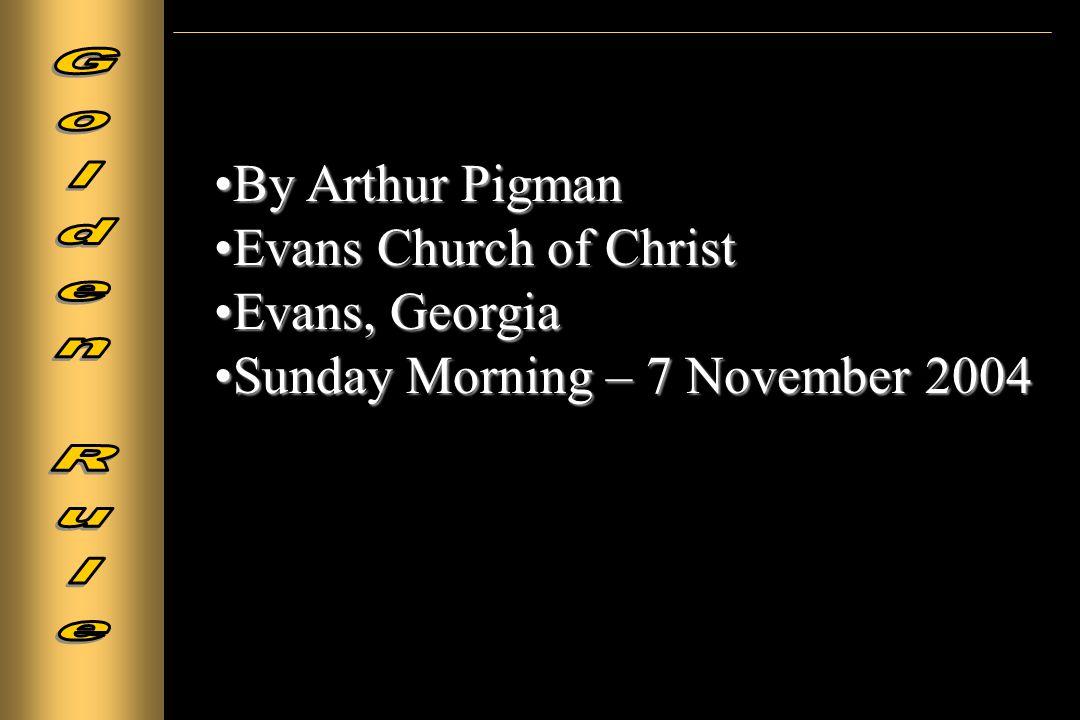 By Arthur PigmanBy Arthur Pigman Evans Church of ChristEvans Church of Christ Evans, GeorgiaEvans, Georgia Sunday Morning – 7 November 2004Sunday Morning – 7 November 2004