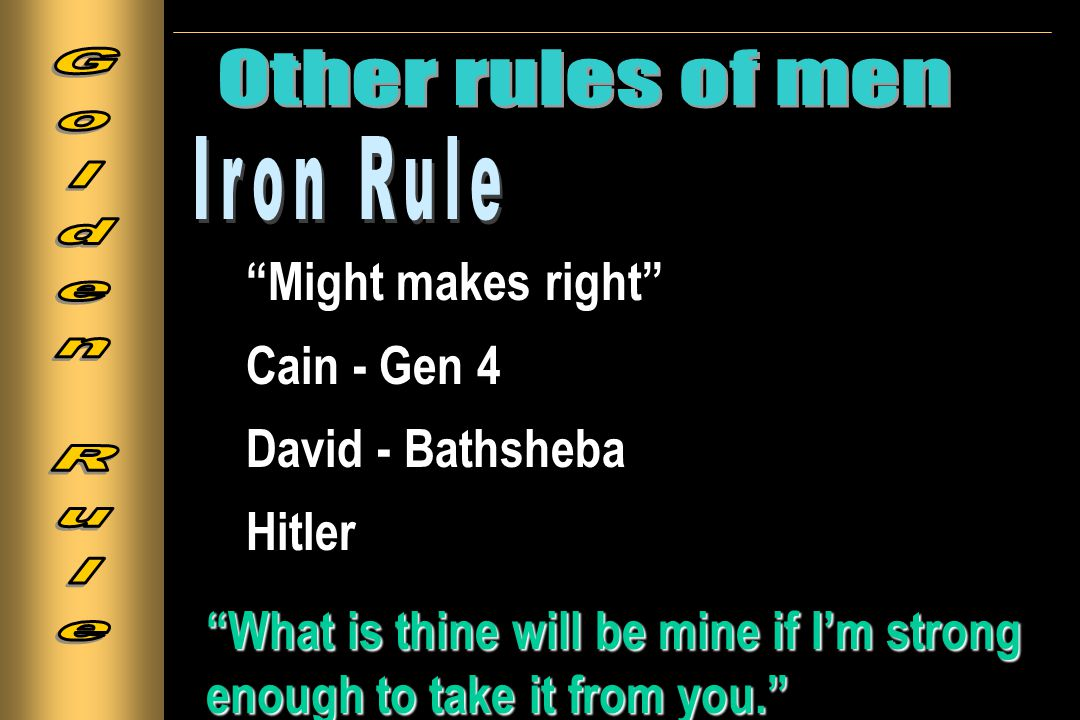 Might makes right Cain - Gen 4 David - Bathsheba Hitler What is thine will be mine if I'm strong enough to take it from you.