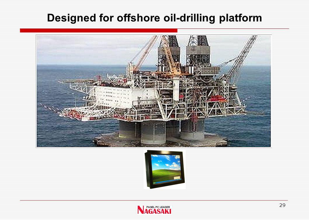 29 Designed for offshore oil-drilling platform
