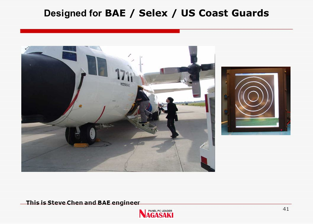 41 Designed for BAE / Selex / US Coast Guards This is Steve Chen and BAE engineer