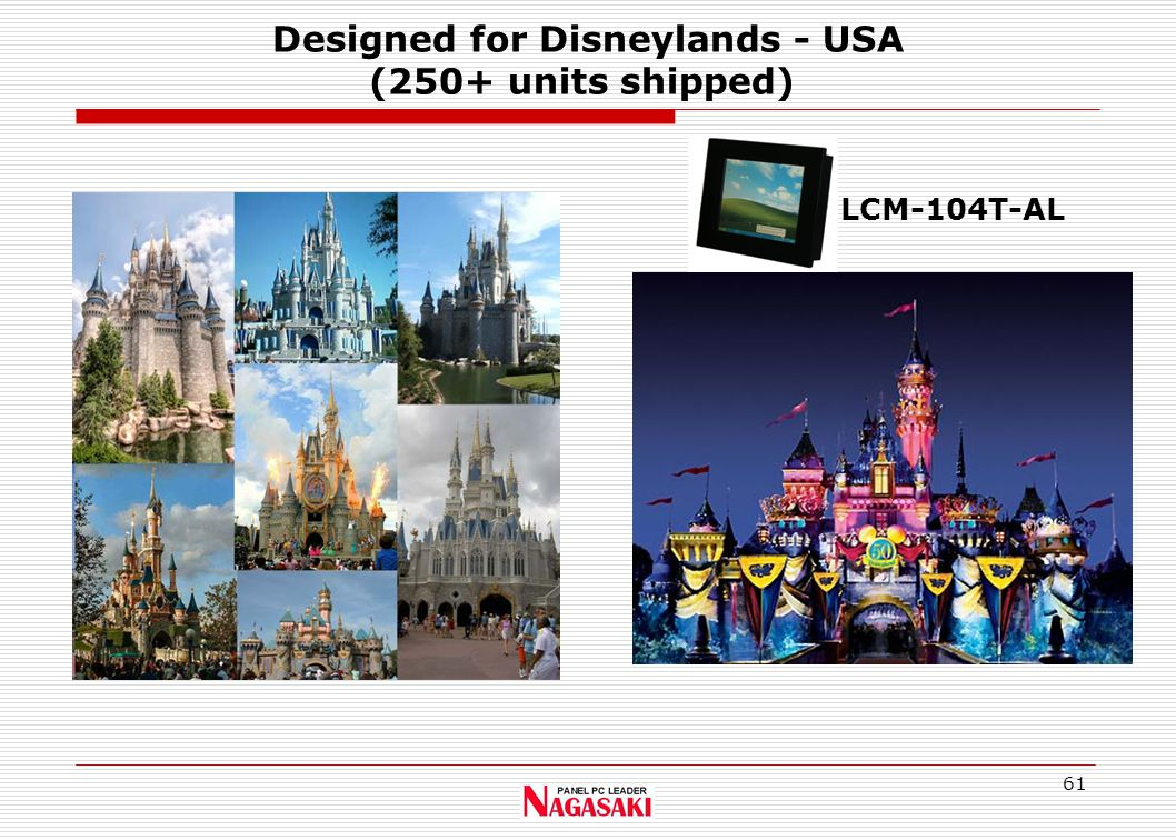 61 Designed for Disneylands - USA (250+ units shipped) LCM-104T-AL