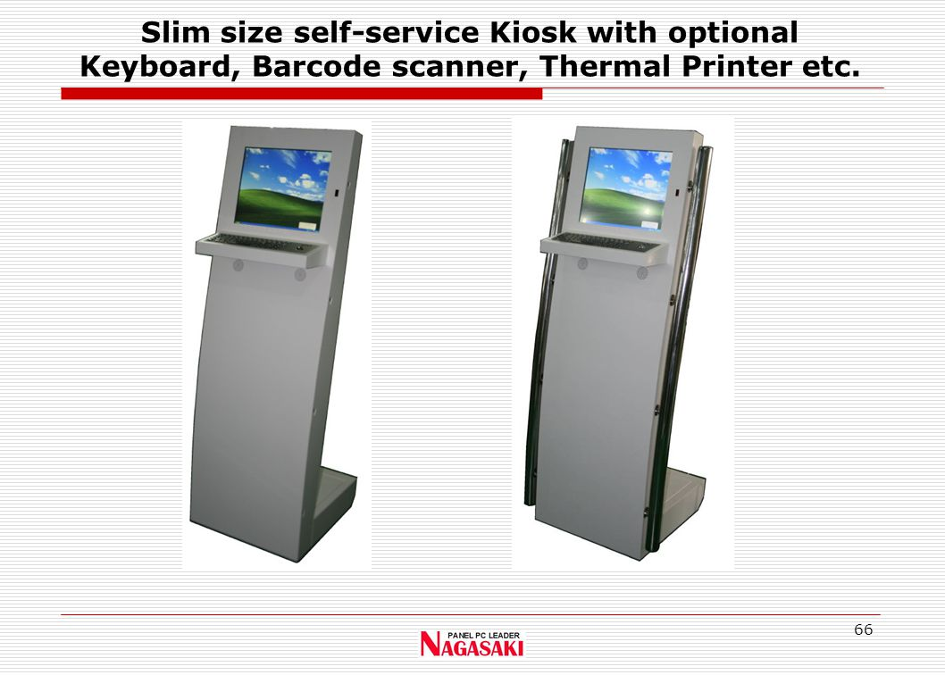 66 Slim size self-service Kiosk with optional Keyboard, Barcode scanner, Thermal Printer etc.