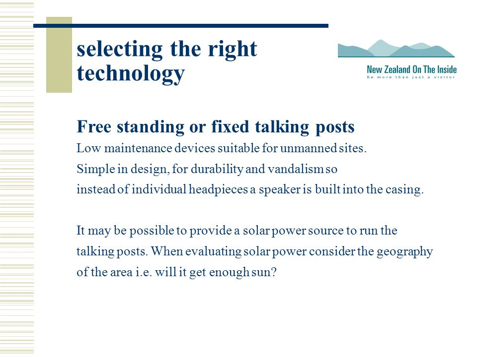 selecting the right technology Free standing or fixed talking posts Low maintenance devices suitable for unmanned sites.