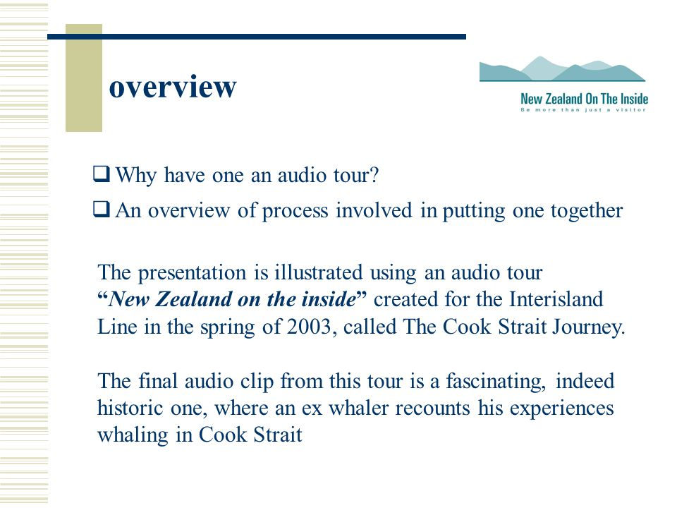 overview The presentation is illustrated using an audio tour New Zealand on the inside created for the Interisland Line in the spring of 2003, called The Cook Strait Journey.