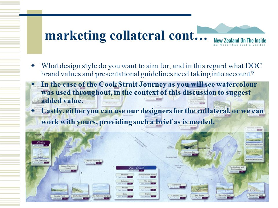 marketing collateral cont…  What design style do you want to aim for, and in this regard what DOC brand values and presentational guidelines need taking into account.