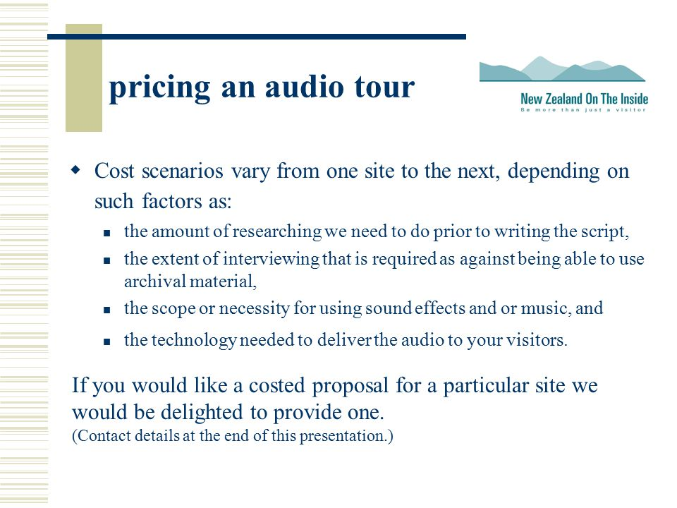 pricing an audio tour  Cost scenarios vary from one site to the next, depending on such factors as: the amount of researching we need to do prior to
