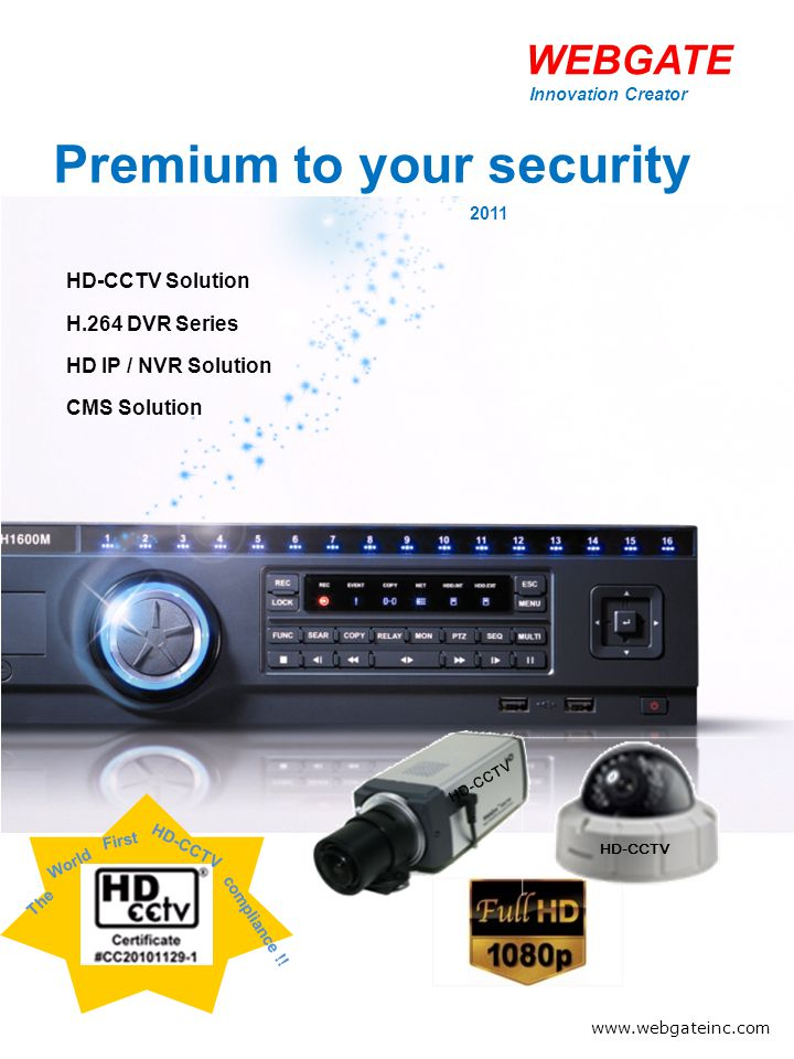 HD-CCTV Solution H.264 DVR Series HD IP / NVR Solution CMS Solution HD-CCTV Premium to your security 2011 The World First HD-CCTV compliance !! www.we