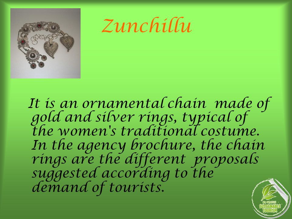 Zunchillu It is an ornamental chain made ​​ of gold and silver rings, typical of the women's traditional costume. In the agency brochure, the chain ri