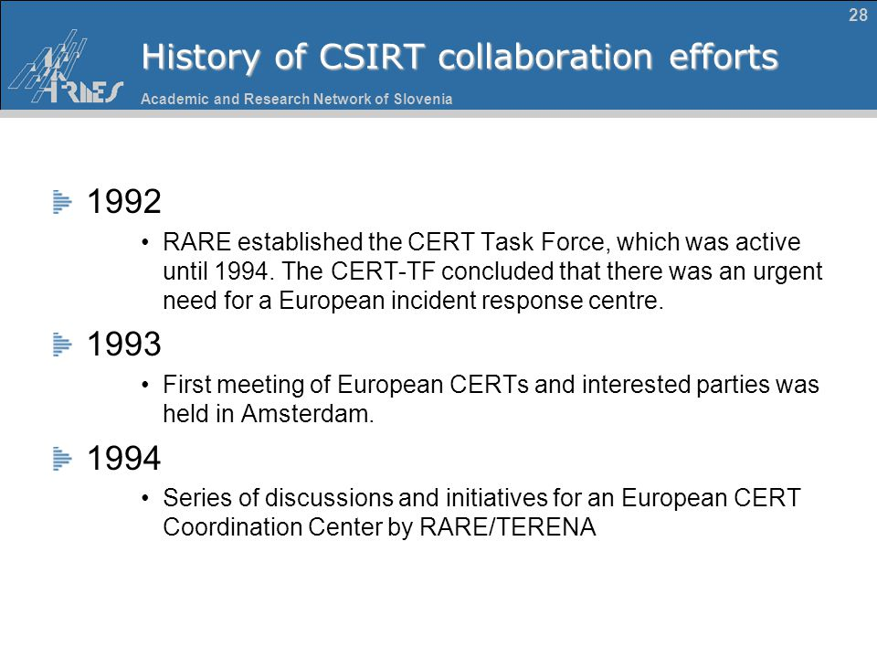 Academic and Research Network of Slovenia 28 History of CSIRT collaboration efforts 1992 RARE established the CERT Task Force, which was active until
