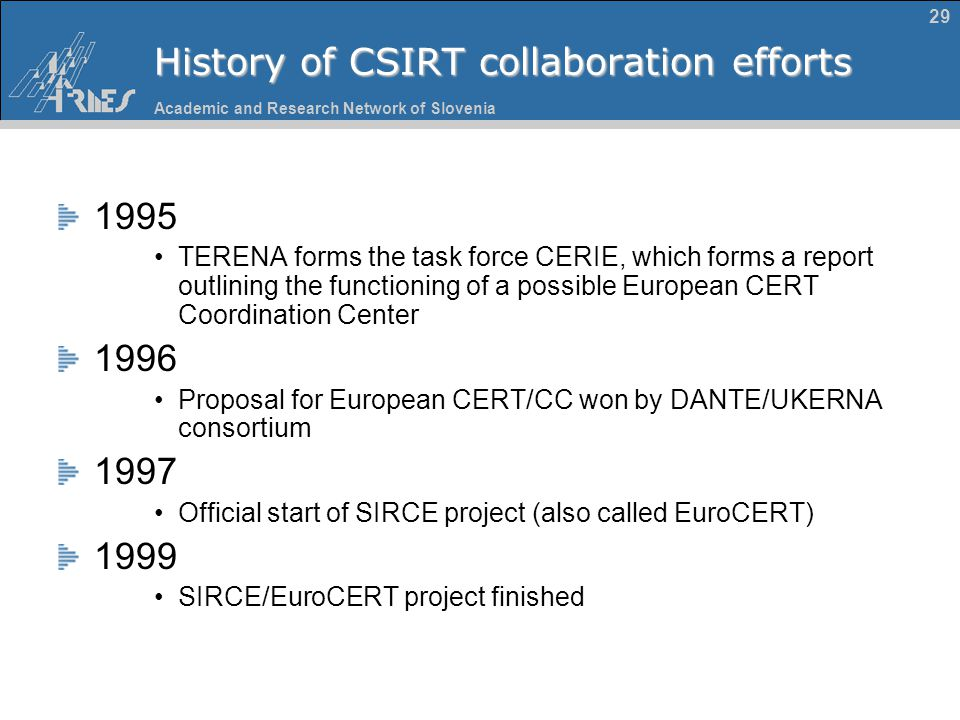 Academic and Research Network of Slovenia 29 History of CSIRT collaboration efforts 1995 TERENA forms the task force CERIE, which forms a report outli