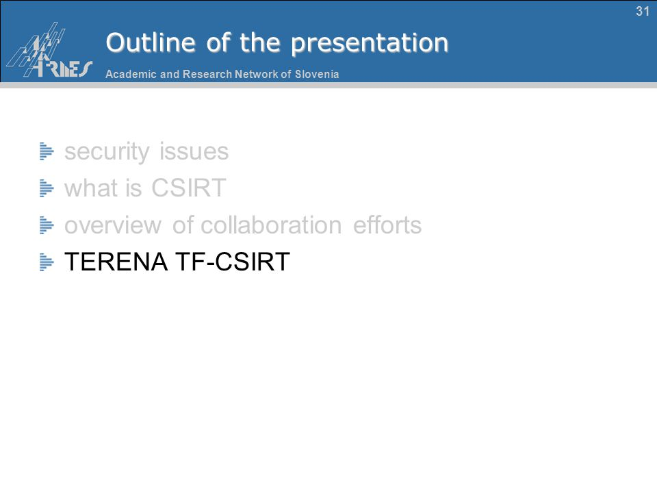 Academic and Research Network of Slovenia 31 Outline of the presentation security issues what is CSIRT overview of collaboration efforts TERENA TF-CSI