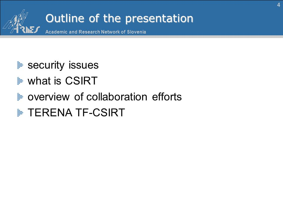 Academic and Research Network of Slovenia 4 Outline of the presentation security issues what is CSIRT overview of collaboration efforts TERENA TF-CSIR
