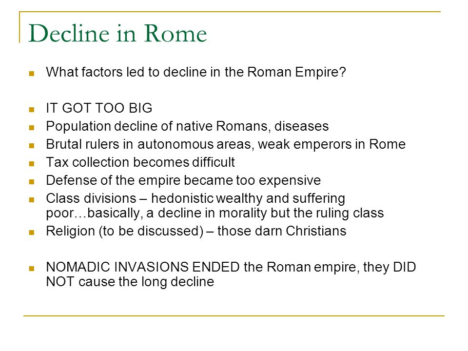 Decline in Rome What factors led to decline in the Roman Empire.