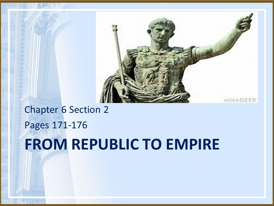 FROM REPUBLIC TO EMPIRE Chapter 6 Section 2 Pages 171-176