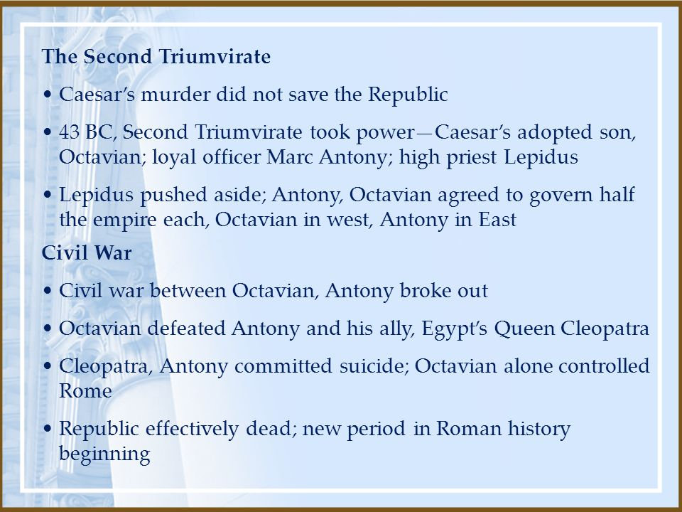 Civil War Civil war between Octavian, Antony broke out Octavian defeated Antony and his ally, Egypt's Queen Cleopatra Cleopatra, Antony committed suic