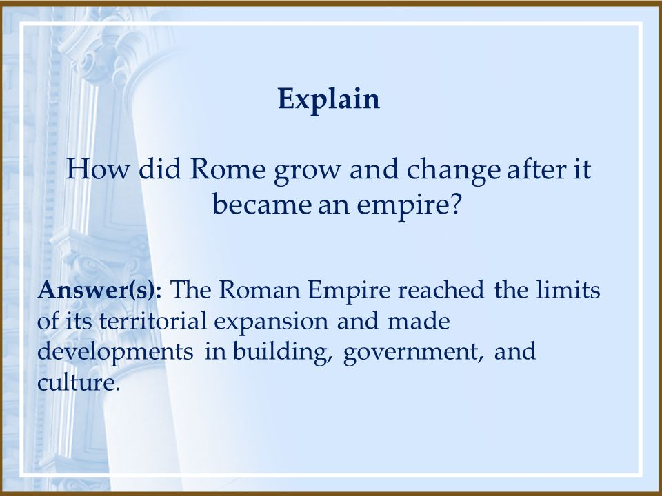 Explain How did Rome grow and change after it became an empire.