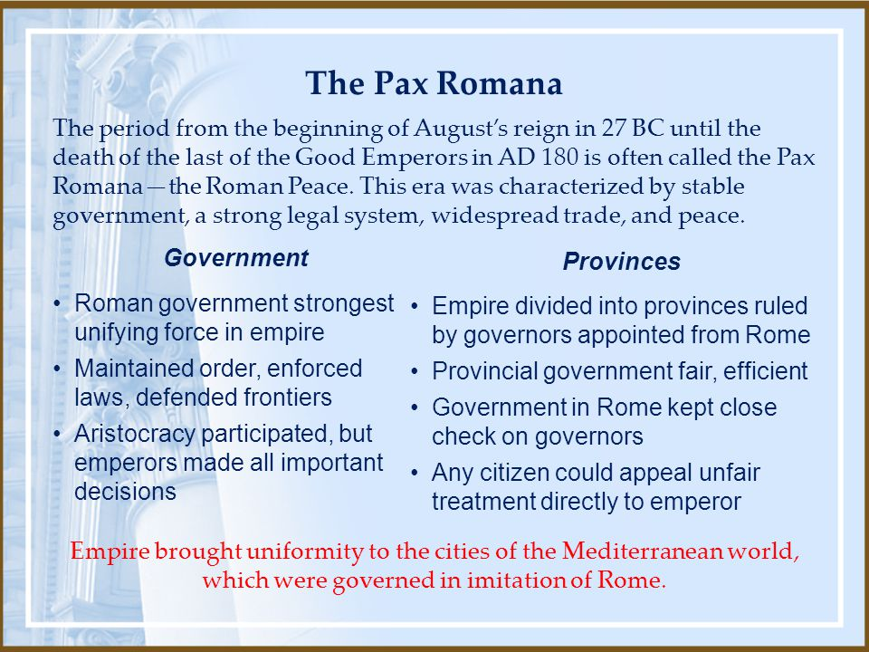 Empire brought uniformity to the cities of the Mediterranean world, which were governed in imitation of Rome. The period from the beginning of August'