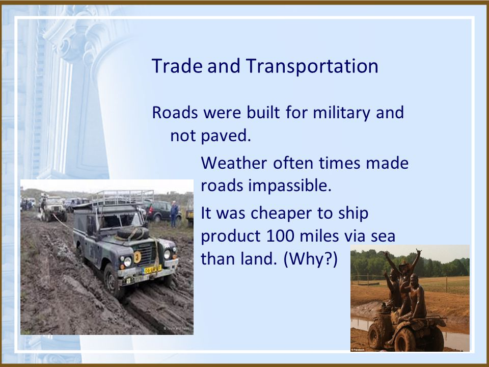 Trade and Transportation Roads were built for military and not paved.