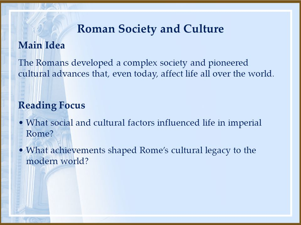 Reading Focus What social and cultural factors influenced life in imperial Rome.
