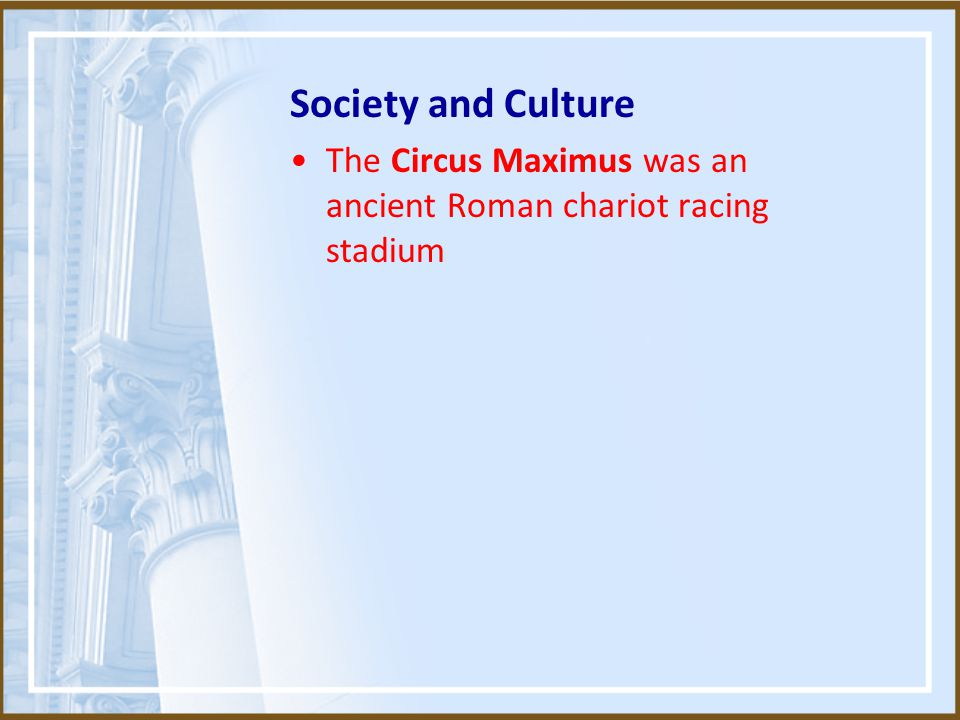 Society and Culture The Circus Maximus was an ancient Roman chariot racing stadium