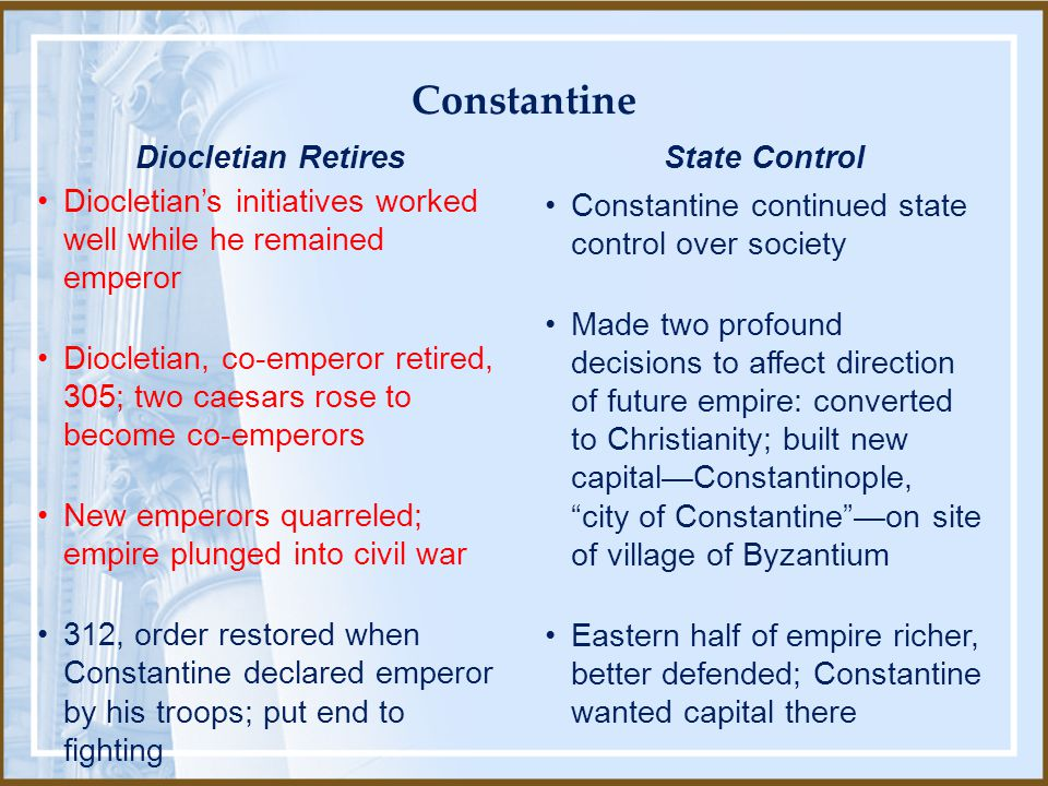 Constantine continued state control over society Made two profound decisions to affect direction of future empire: converted to Christianity; built ne