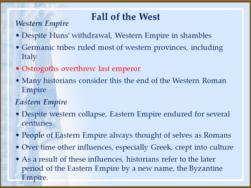 Western Empire Despite Huns' withdrawal, Western Empire in shambles Germanic tribes ruled most of western provinces, including Italy Ostrogoths overth