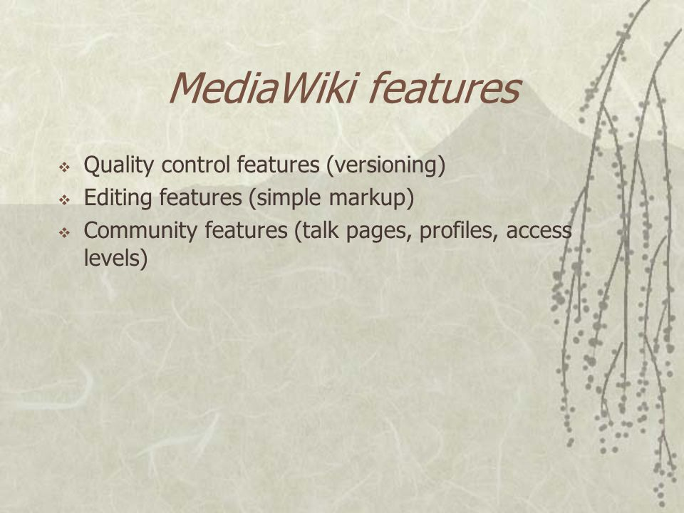 MediaWiki  MediaWiki is one of many wiki engines  Collaborative software that allows users to add or edit content  Primarily developed for Wikipedia from 2002 onwards  Scalable and multilingual  Free license
