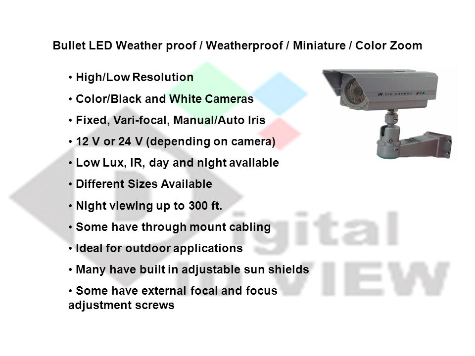 Bullet LED Weather proof / Weatherproof / Miniature / Color Zoom High/Low Resolution Color/Black and White Cameras Fixed, Vari-focal, Manual/Auto Iris
