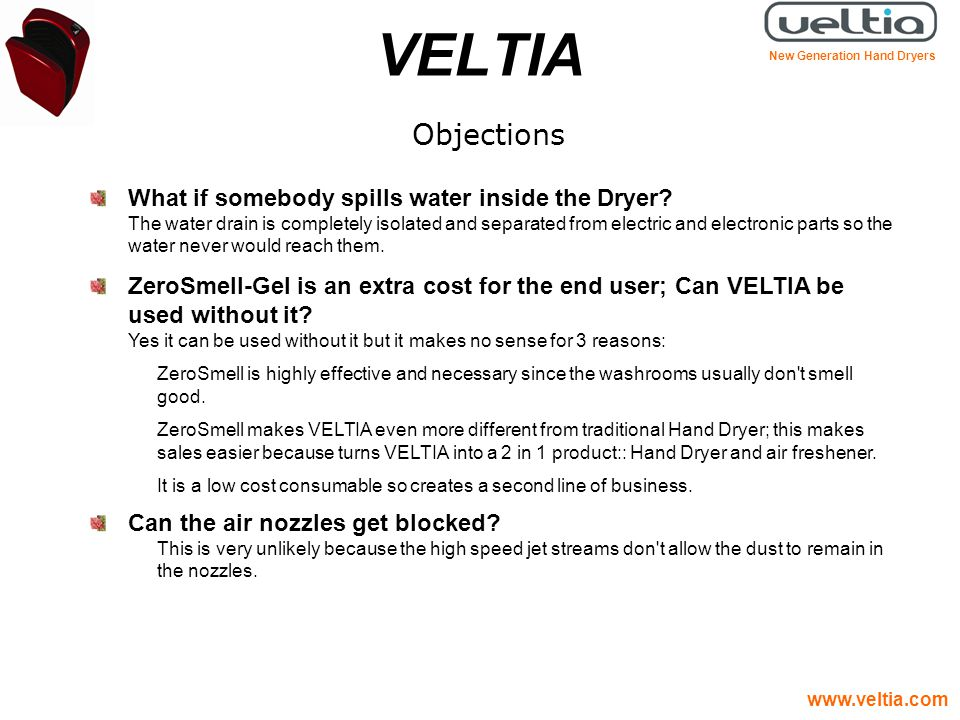 VELTIA Objections What if somebody spills water inside the Dryer? The water drain is completely isolated and separated from electric and electronic pa