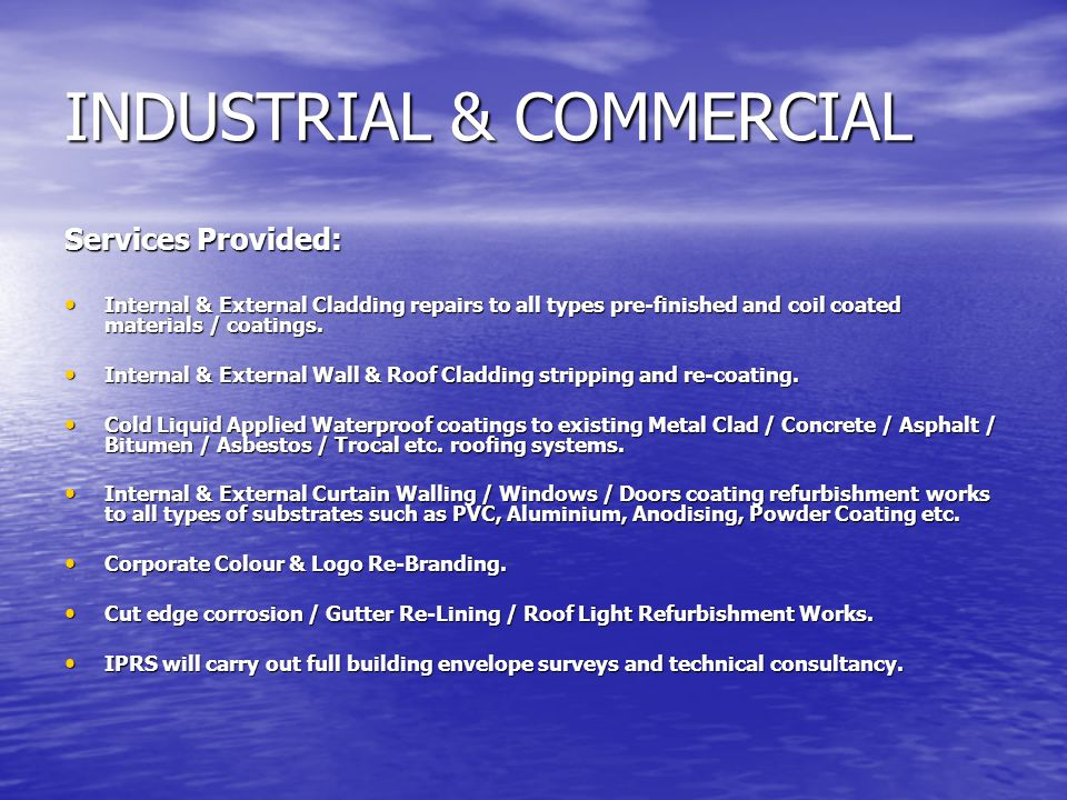 INDUSTRIAL & COMMERCIAL Services Provided: Internal & External Cladding repairs to all types pre-finished and coil coated materials / coatings.