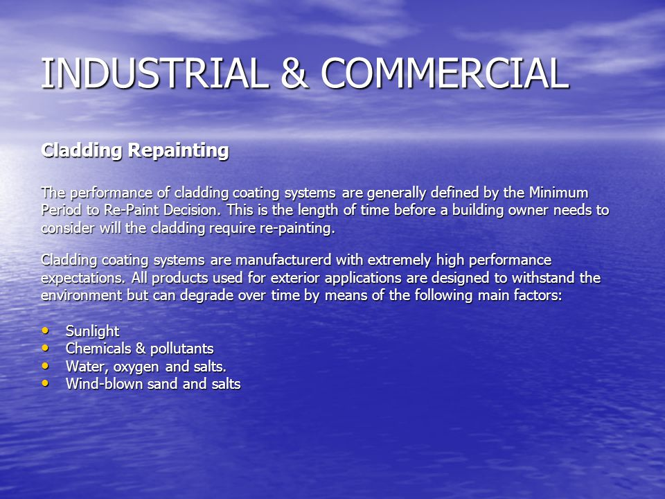 INDUSTRIAL & COMMERCIAL Cladding Repainting The performance of cladding coating systems are generally defined by the Minimum Period to Re-Paint Decision.