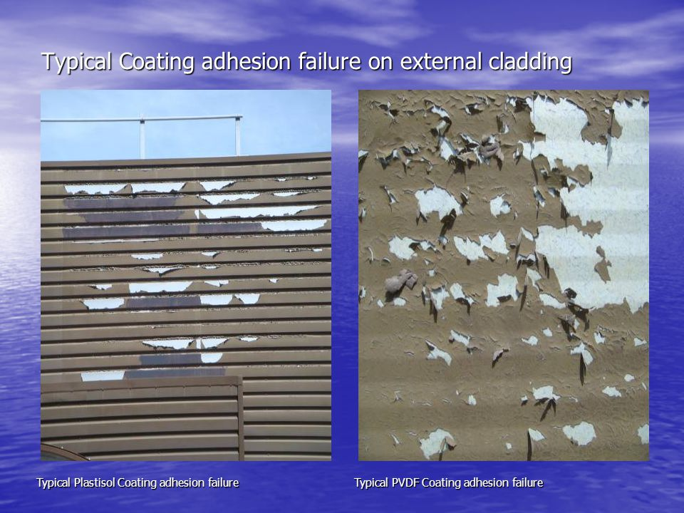 Typical Plastisol Coating adhesion failure Typical Coating adhesion failure on external cladding Typical PVDF Coating adhesion failure