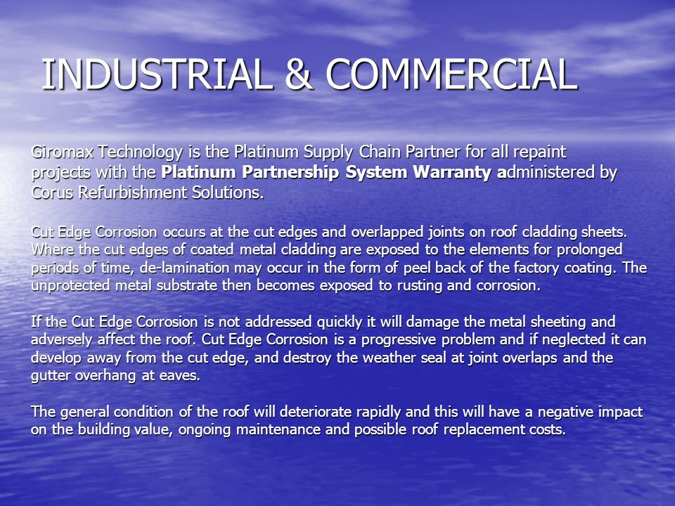 INDUSTRIAL & COMMERCIAL Giromax Technology is the Platinum Supply Chain Partner for all repaint projects with the Platinum Partnership System Warranty administered by Corus Refurbishment Solutions.