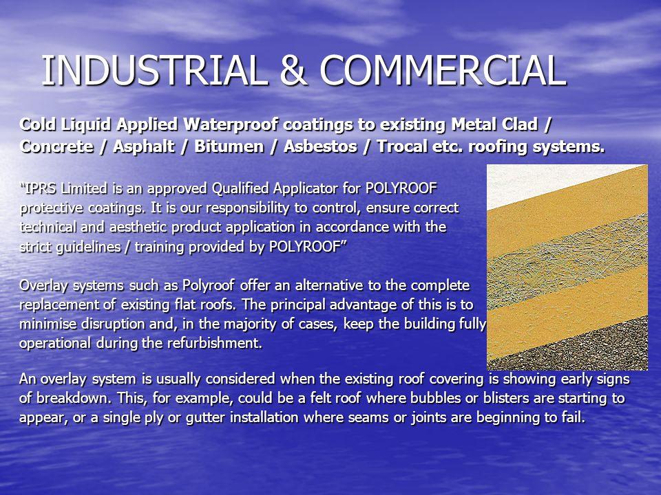 INDUSTRIAL & COMMERCIAL Cold Liquid Applied Waterproof coatings to existing Metal Clad / Concrete / Asphalt / Bitumen / Asbestos / Trocal etc. roofing