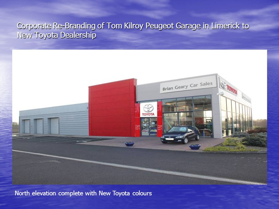 Corporate Re-Branding of Tom Kilroy Peugeot Garage in Limerick to New Toyota Dealership North elevation complete with New Toyota colours
